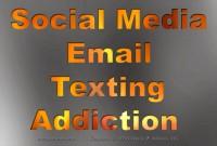 Social Media - Email - Texting - Addiction
