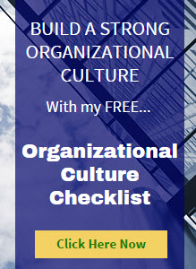 Click Here for my free checklist to guide you on building a strong organizational culture.