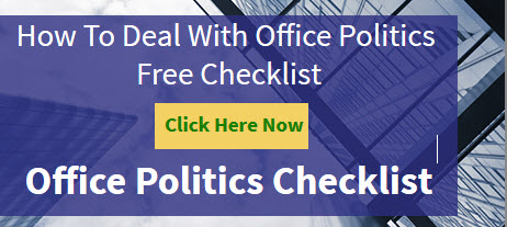 Get a complimentary dealing with office politics checklist by clicking here.