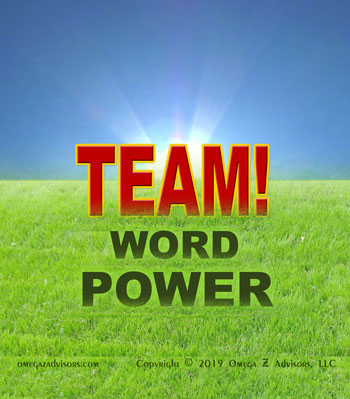 Choosing the right words for driving teamwork matter, so do the wrong words.